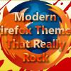 Three Modern Firefox Themes Which Really Rock